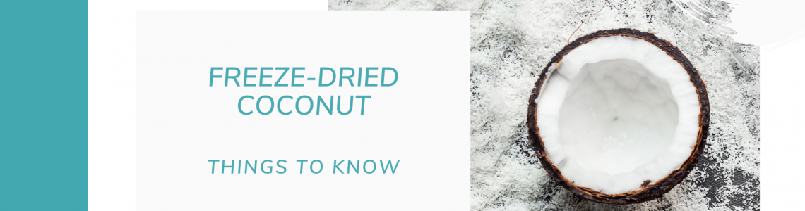 10 Things You Should Know About Freeze-Dried Coconut